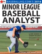 2016 Minor League Baseball Analyst ebook by Rob Gordon, Jeremy Deloney, Brent Hershey