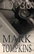 10:30 ebook by Mark Tompkins