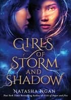 Girls of Storm and Shadow ebook by Natasha Ngan