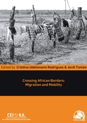 Crossing African Borders - Migration and Mobility ebook by Jordi Tomàs, Cristina Udelsmann Rodrigues