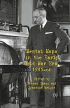 Mental Maps in the Early Cold War Era, 1945-68 ebook by S. Casey,J. Wright