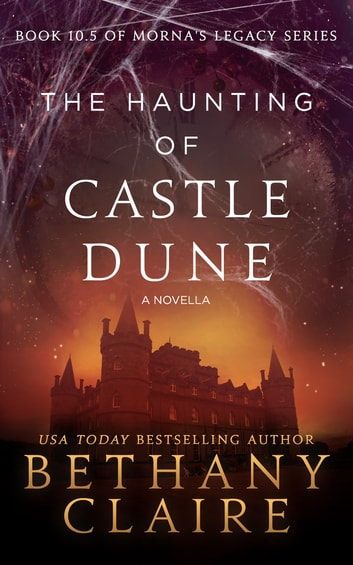 The Haunting of Castle Dune - A Novella - A Scottish, Time Travel Romance ebook by Bethany Claire