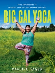Big Gal Yoga - Poses and Practices to Celebrate Your Body and Empower Your Life ebook by Kobo.Web.Store.Products.Fields.ContributorFieldViewModel