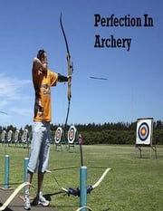 Perfection In Archery ebook by V.T.