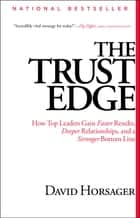 The Trust Edge - How Top Leaders Gain Faster Results, Deeper Relati ebook by David Horsager