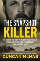 The Snapshot Killer - The shocking true story of predator and serial killer Christopher Wilder - from Sydney's beaches to America's Most Wanted ebook by Duncan McNab