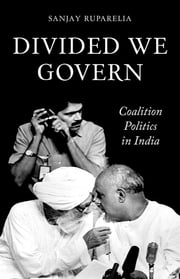 Divided We Govern - Coalition Politics in Modern India ebook by Sanjay Ruparelia
