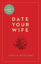 Date Your Wife ebook by Justin Buzzard