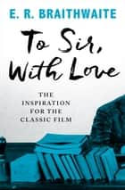 To Sir, With Love ebook by E. R. Braithwaite