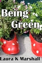 Being Green ebook by Laura K Marshall