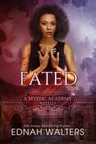 Fated - A Mystic Academy Novella eBook by Ednah Walters