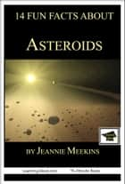 14 Fun Facts About Asteroids: Educational Version ebook by Jeannie Meekins