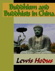 Buddhism and Buddhists in China ebook by Hodus, Lewis