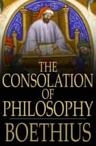 The Consolation Of Philosophy ebook by Anicius Manlius Severinus Boethius, H. R. James