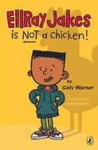 EllRay Jakes Is Not a Chicken ebook by Sally Warner, Jamie Harper