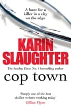 Cop Town - A compulsive thriller that will have you on the edge of your seat ebook by Karin Slaughter