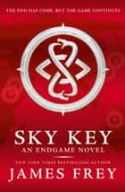 Sky Key (Endgame, Book 2) ebook by James Frey