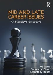 Mid and Late Career Issues - An Integrative Perspective ebook by Mo Wang,Deborah A. Olson,Kenneth S. Shultz