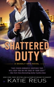Shattered Duty - A Deadly Ops Novel ebook by Katie Reus