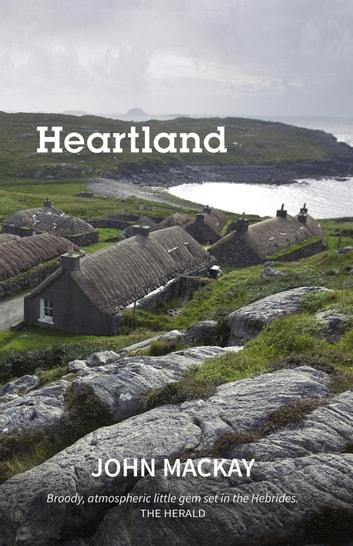 Heartland - A Novel ebook by John MacKay