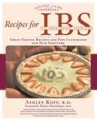 Recipes for IBS: Great-Tasting Recipes and Tips Customized for Your Symptoms - Great-Tasting Recipes and Tips Customized for Your Symptoms ebook by Ashley Koff, Sonia Friedman