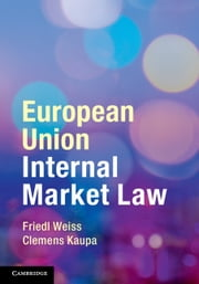 European Union Internal Market Law ebook by Friedl Weiss,Clemens Kaupa