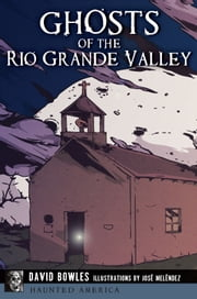 Ghosts of the Rio Grande Valley ebook by David Bowles,José Meléndez
