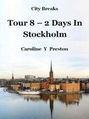 City Breaks: Tour 8 - 2 Days In Stockholm ebook by Caroline  Y Preston