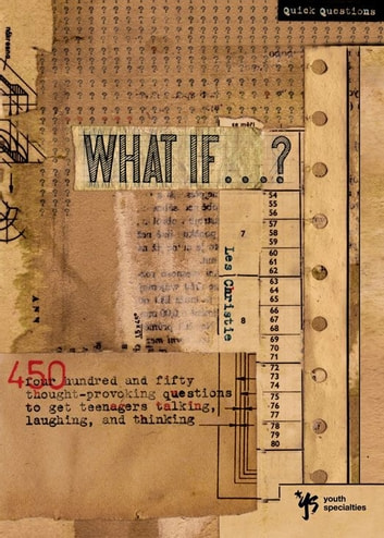 What If . . . ? - 450 Thought Provoking Questions to Get Teenagers Talking, Laughing, and Thinking ebook by Les Christie
