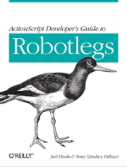 ActionScript Developer's Guide to Robotlegs ebook by Joel Hooks,Stray (Lindsey Fallow)