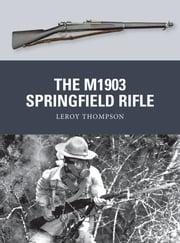 The M1903 Springfield Rifle ebook by Leroy Thompson,Mr Steve Noon,Alan Gilliland