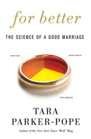 For Better - How the Surprising Science of Happy Couples Can Help Your Marriage Succeed ebook by Tara Parker-Pope