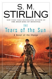 The Tears of the Sun - A Novel of the Change ebook by S. M. Stirling