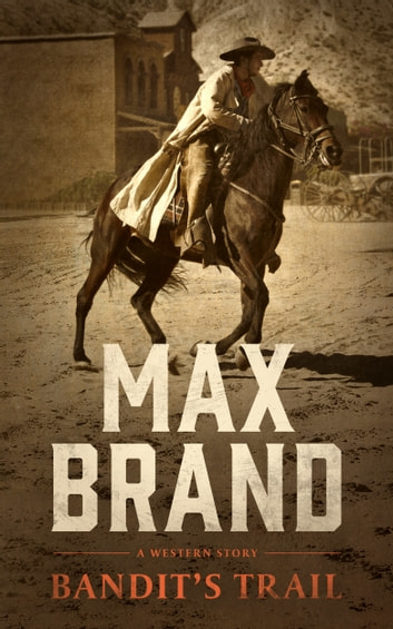Bandit's Trail - A Western Story ebook by Max Brand