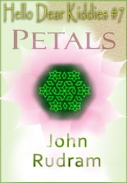 Hello Dear Kiddies #7: Petals ebook by John Rudram