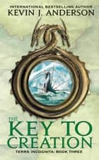 The Key to Creation ebook by Kevin J. Anderson