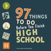 97 Things to Do Before You Finish High School ebook by Erika Stalder,Steven Jenkins