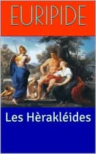 Les Hèrakléides ebook by Euripide