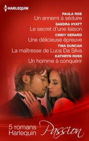 5 romans Harlequin « Passion » ebook by Paula Roe,Sandra Hyatt,Cindy Gerard,Tina Duncan,Kathryn Ross