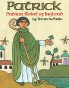 Patrick, Patron Saint of Ireland ebook by Tomie dePaola