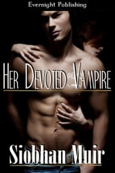 Her Devoted Vampire ebook by Siobhan Muir