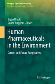 Human Pharmaceuticals in the Environment - Current and Future Perspectives ebook by Bryan W. Brooks,Duane B. Huggett