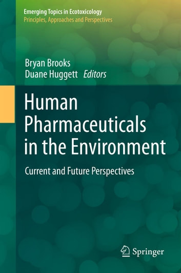 Human Pharmaceuticals in the Environment - Current and Future Perspectives ebook by