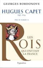 Hugues Capet - le Fondateur ebook by Georges Bordonove
