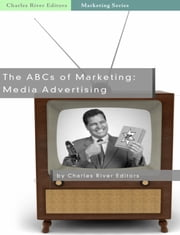 The ABCs of Marketing: Media Advertising ebook by Charles River Editors