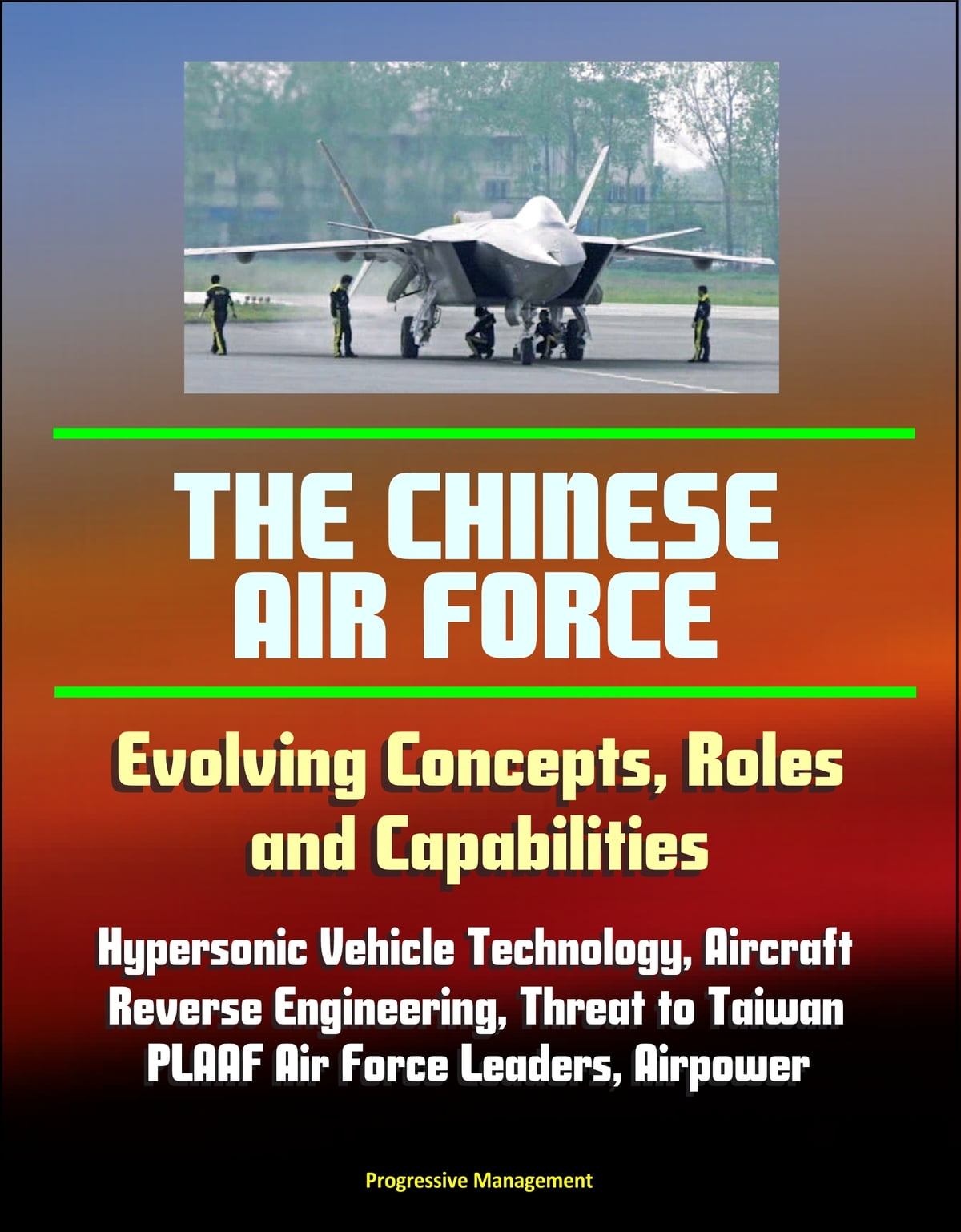 The Chinese Air Force: Evolving Concepts, Roles, and Capabilities -  Hypersonic Vehicle Technology, Aircraft, Reverse Engineering, Threat to  Taiwan,