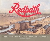 Redpath - The History of a Sugar House ebook by Richard Feltoe