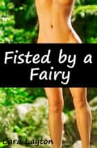 Fisted by a Fairy ebook by Cara Layton