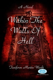 Within the Walls of Hell ebook by Taniform Martin Wanki