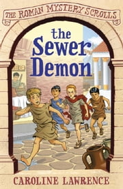 The Sewer Demon - The Roman Mystery Scrolls 1 ebook by Caroline Lawrence,Helen Forte